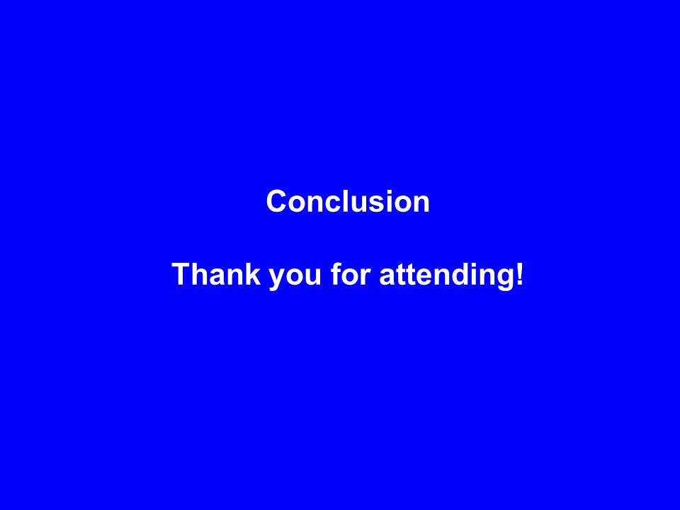 Conclusion Thank you for attending!
