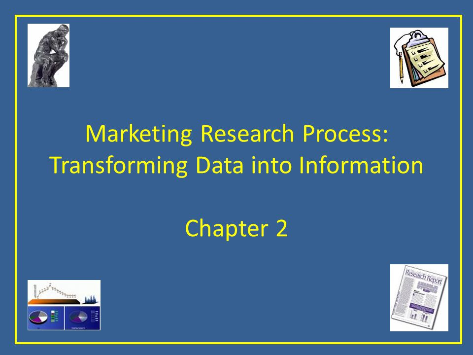 Marketing Research Process: Transforming Data into Information Chapter 2