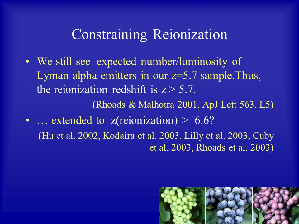 Constraining Reionization We still see expected number/luminosity of Lyman alpha emitters in our z=5.7 sample.Thus, the reionization redshift is z > 5.7.