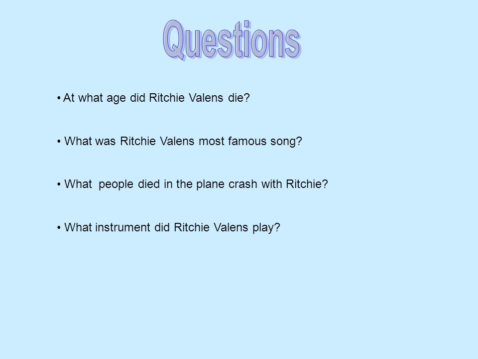 At what age did Ritchie Valens die? What was Ritchie Valens most famous song? What people died in the plane crash with Ritchie? What instrument did Ri