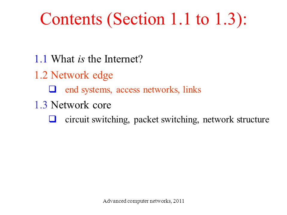 Contents (Section 1.1 to 1.3): 1.1 What is the Internet? 1.2 Network edge  end systems, access networks, links 1.3 Network core  circuit switching,