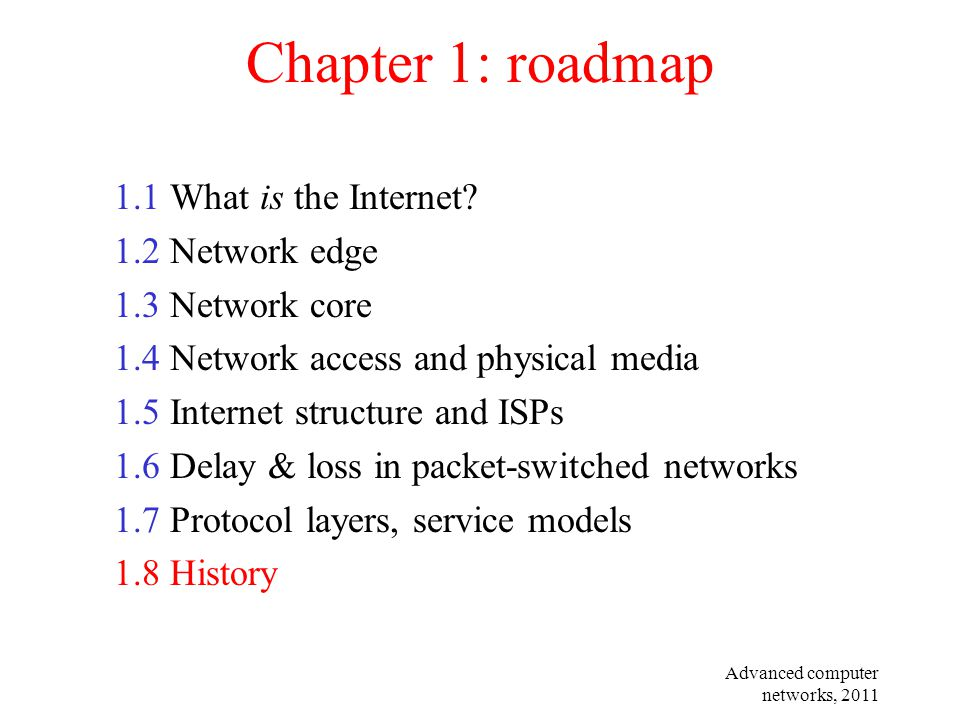 Advanced computer networks, 2011 Chapter 1: roadmap 1.1 What is the Internet? 1.2 Network edge 1.3 Network core 1.4 Network access and physical media