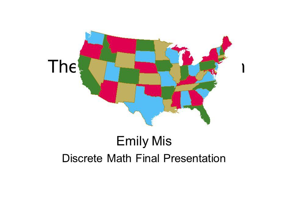 The Four Color Theorem (4CT) Emily Mis Discrete Math Final Presentation