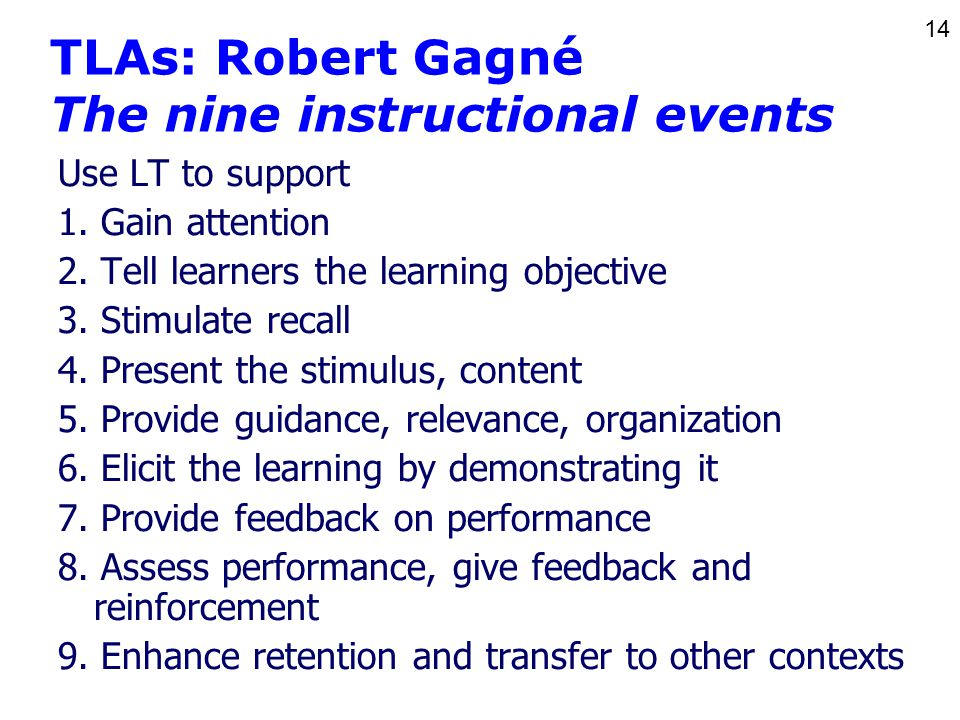 14 TLAs: Robert Gagné The nine instructional events Use LT to support 1.