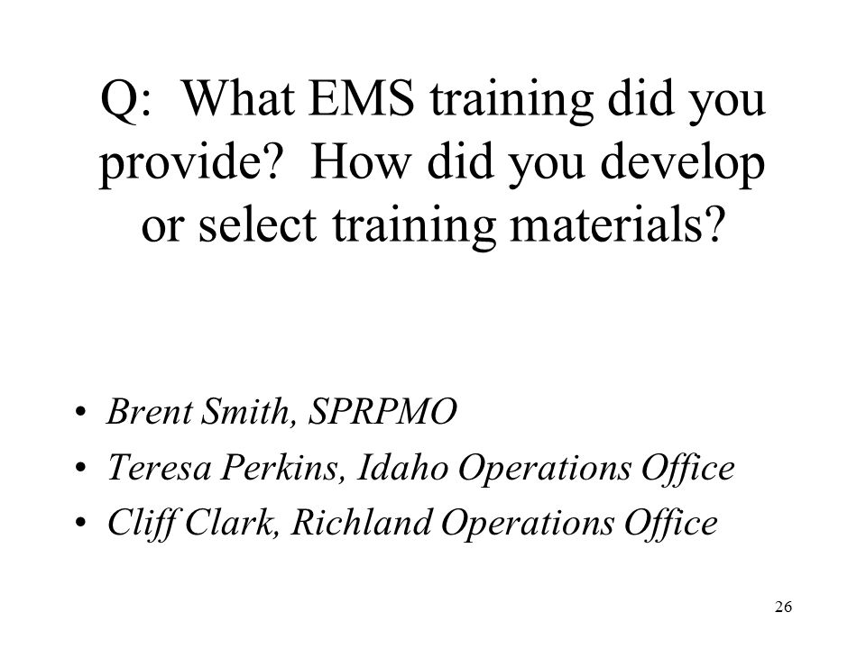 26 Q: What EMS training did you provide. How did you develop or select training materials.