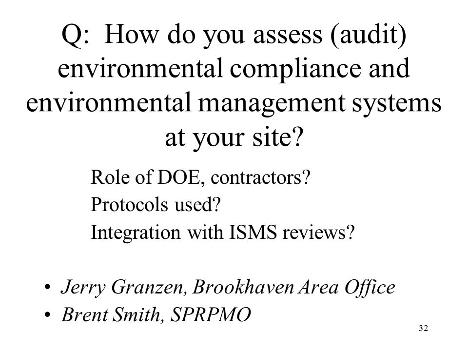 32 Q: How do you assess (audit) environmental compliance and environmental management systems at your site.