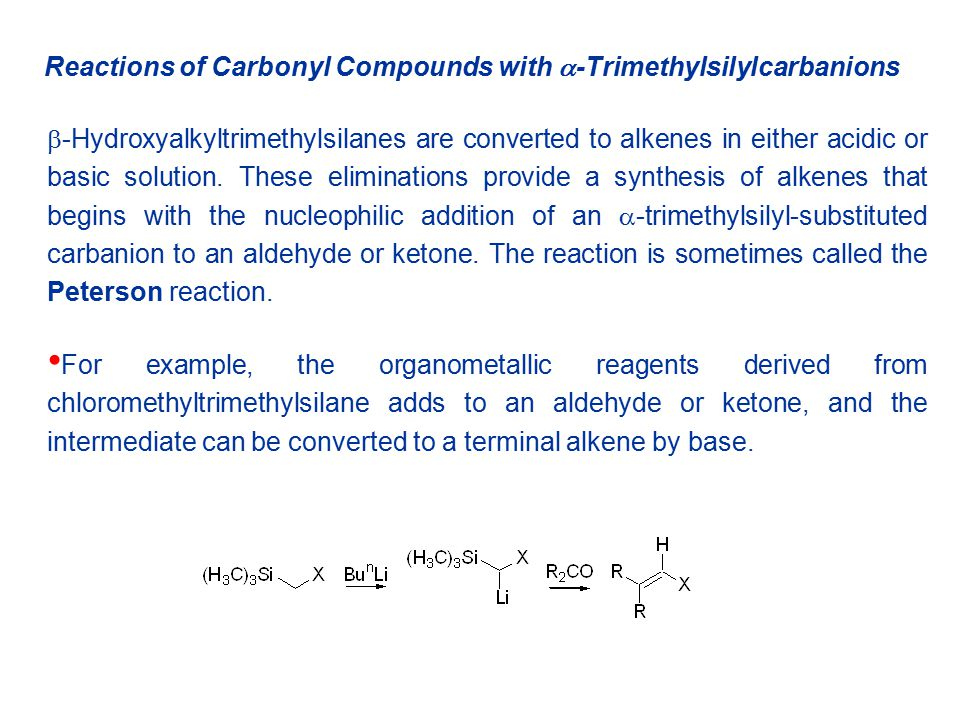 Reactions of Carbonyl Compounds with  -Trimethylsilylcarbanions  -Hydroxyalkyltrimethylsilanes are converted to alkenes in either acidic or basic solution.