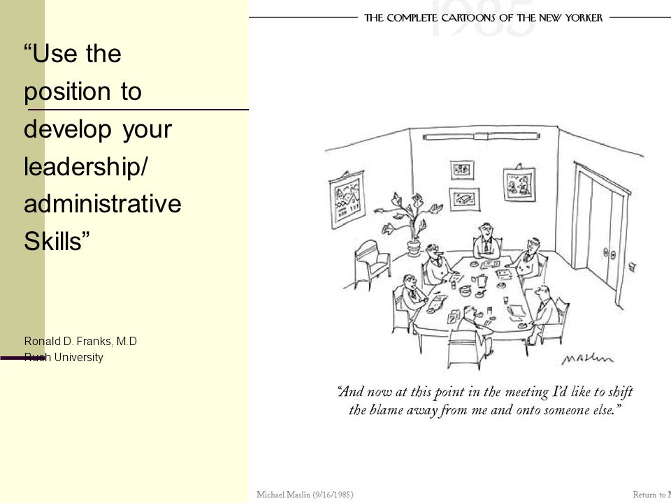 """Use the position to develop your leadership/ administrative Skills"" Ronald D. Franks, M.D Rush University"