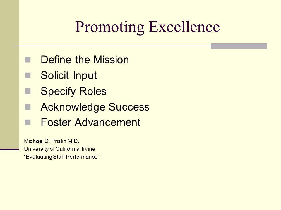 Promoting Excellence Define the Mission Solicit Input Specify Roles Acknowledge Success Foster Advancement Michael D.