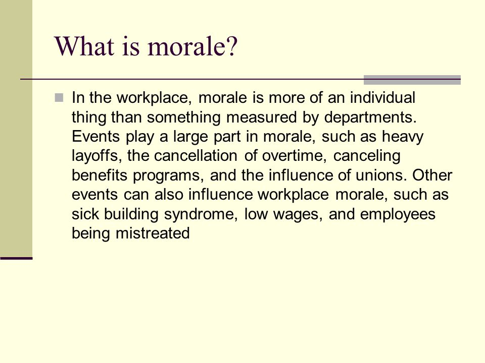 What is morale? In the workplace, morale is more of an individual thing than something measured by departments. Events play a large part in morale, su