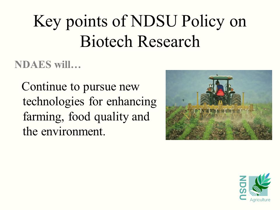 NDSU Agriculture Bringing in New Technologies to Wheat NDSU, SDSU, U of M and Technology Providers meet on a regular basis to discuss progress of biotech wheat research Roundup Ready wheat will be introduced when the following commercialization milestones have been achieved: