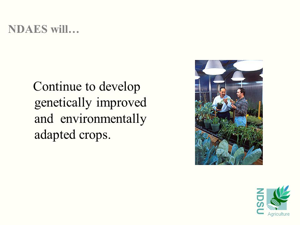 NDSU Agriculture Manage development and propagation of new varieties to insure the availability of pure seed to the fullest extent possible.