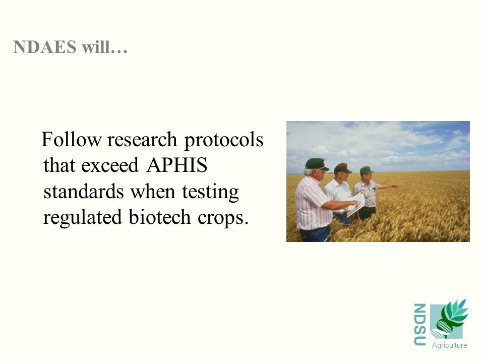 NDSU Agriculture Follow research protocols that exceed APHIS standards when testing regulated biotech crops.