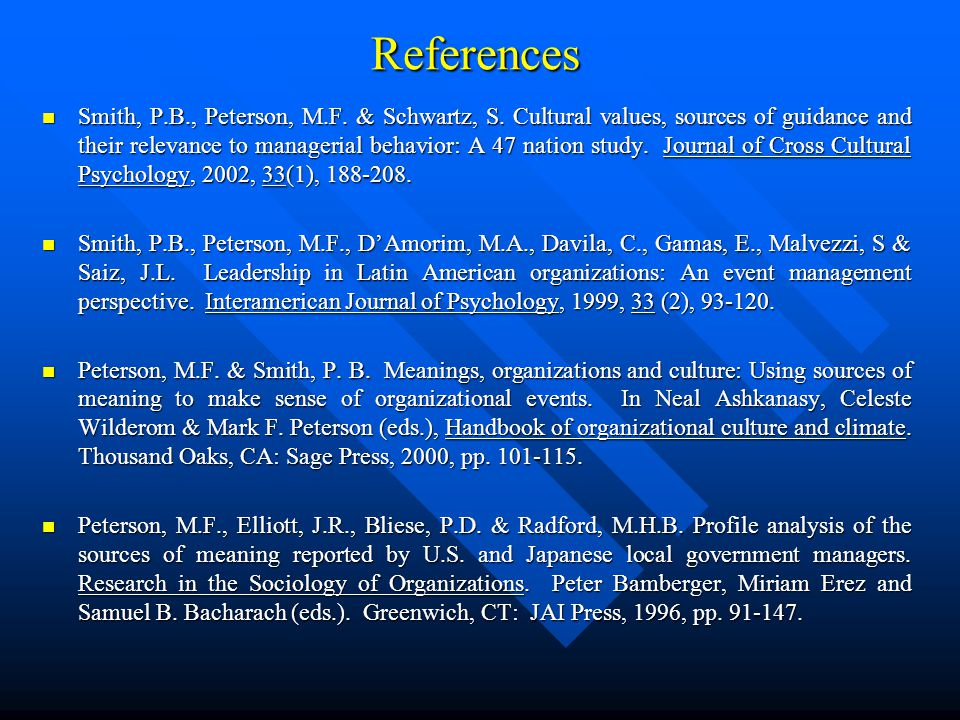 References Smith, P.B., Peterson, M.F. & Schwartz, S. Cultural values, sources of guidance and their relevance to managerial behavior: A 47 nation stu