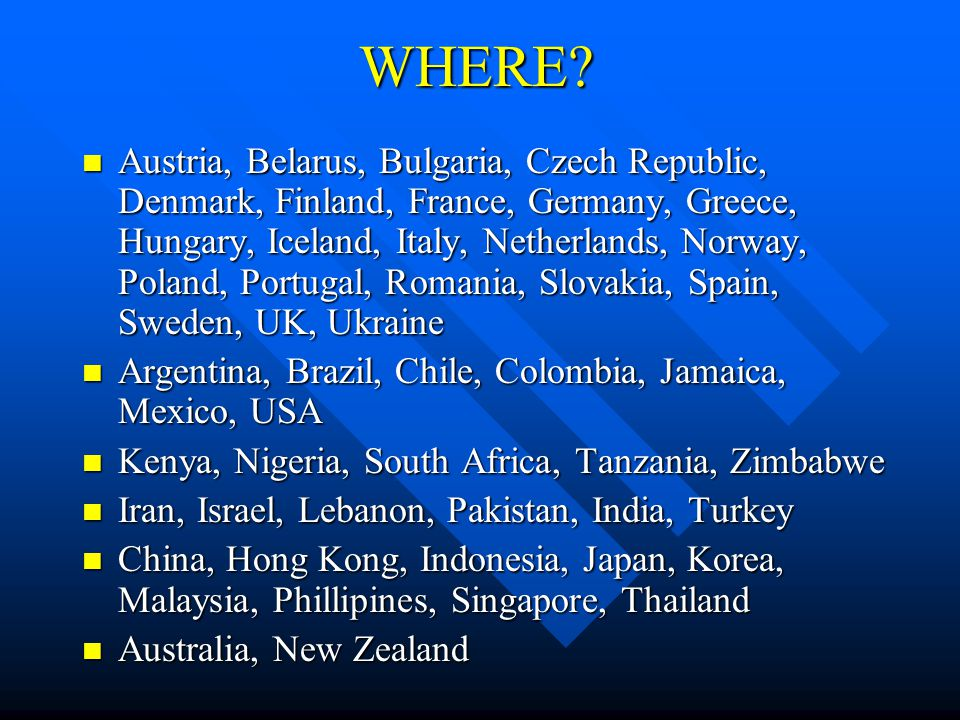 WHERE? Austria, Belarus, Bulgaria, Czech Republic, Denmark, Finland, France, Germany, Greece, Hungary, Iceland, Italy, Netherlands, Norway, Poland, Po
