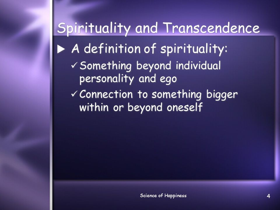 Science of Happiness 5 Spirituality  Three Cs of spirituality: Connection Compassion Contribution  Three Cs of spirituality: Connection Compassion Contribution