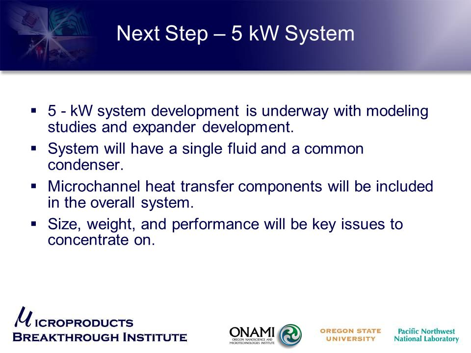 Next Step – 5 kW System  5 - kW system development is underway with modeling studies and expander development.