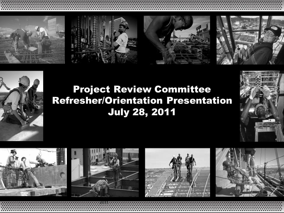 Project Review Committee Refresher/Orientation Presentation July 28, 2011 PRC Orientation/Refresher Meeting July 28, 2011
