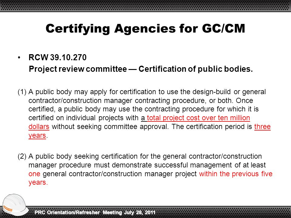 Certifying Agencies for GC/CM RCW 39.10.270 Project review committee — Certification of public bodies. (1)A public body may apply for certification to