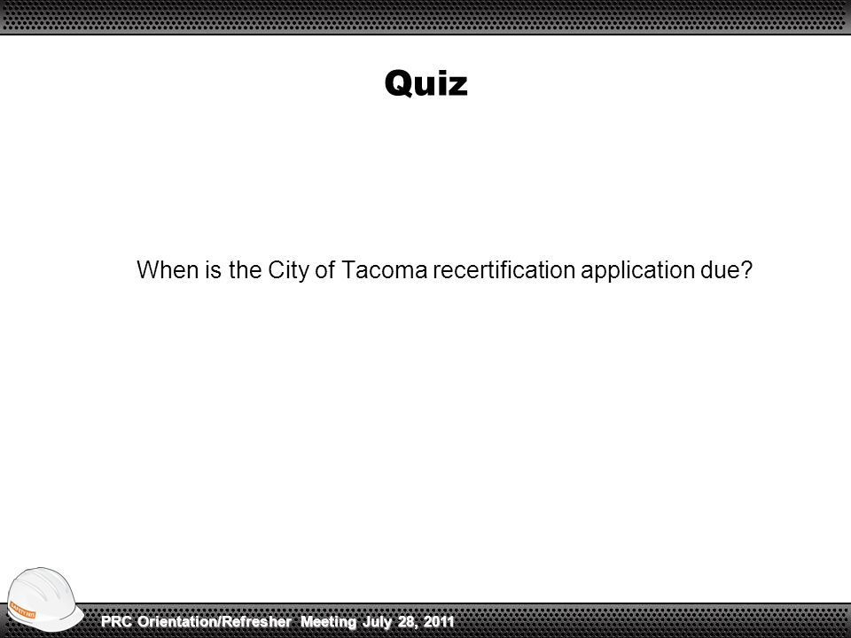 Quiz When is the City of Tacoma recertification application due.