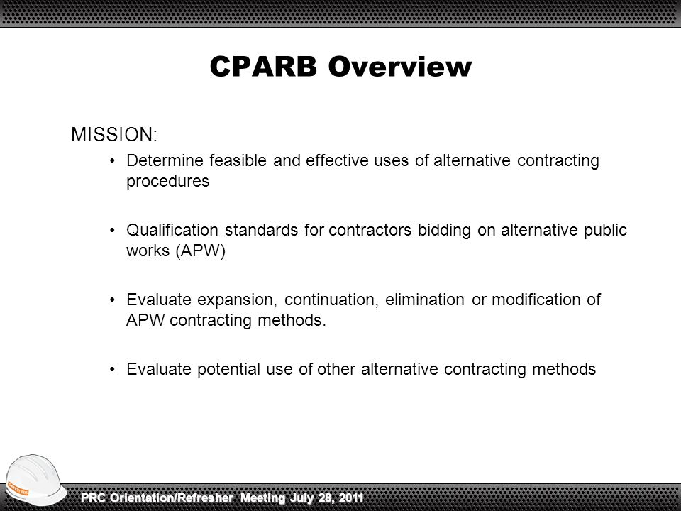 CPARB Overview MISSION: Determine feasible and effective uses of alternative contracting procedures Qualification standards for contractors bidding on alternative public works (APW) Evaluate expansion, continuation, elimination or modification of APW contracting methods.