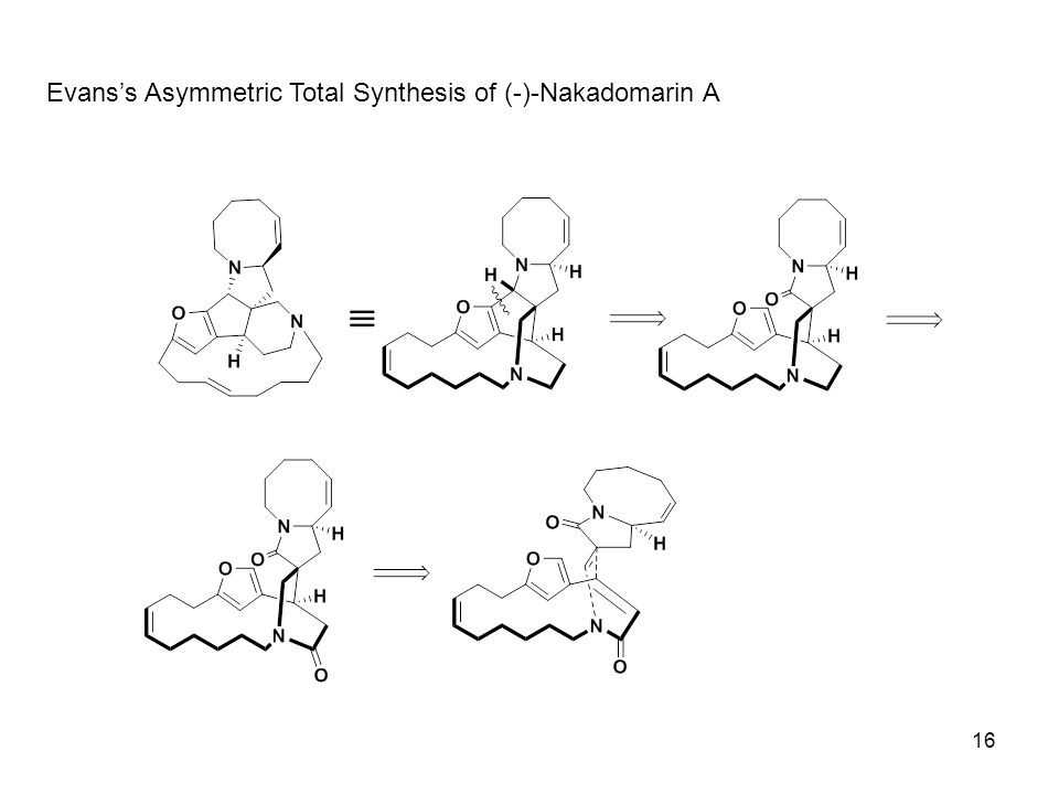 Evans's Asymmetric Total Synthesis of (-)-Nakadomarin A 16