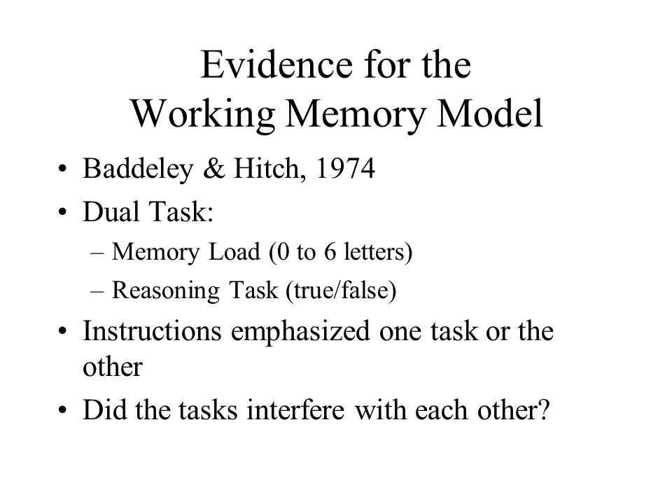 Results (Baddeley & Hitch, 1974) 3.463.7 *6 with equal stress 4.73 *5.06 with memory stress 3.315.5 to 5.82 2.73 to 3.27 6.0 (100%) 0 (Baseline) Reasoning Time (seconds) Letter RecallMemory Load