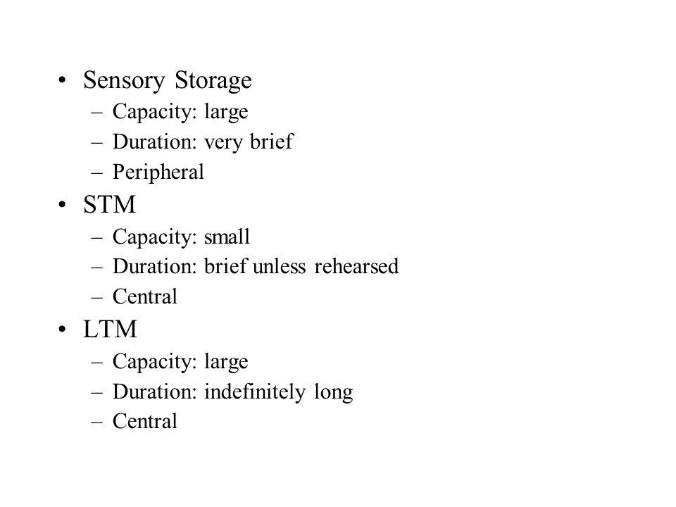Memory: Parts (Systems) At least 3 storage mechanisms, or systems: SS, STM, LTM Perhaps many subsystems within LTM as well.