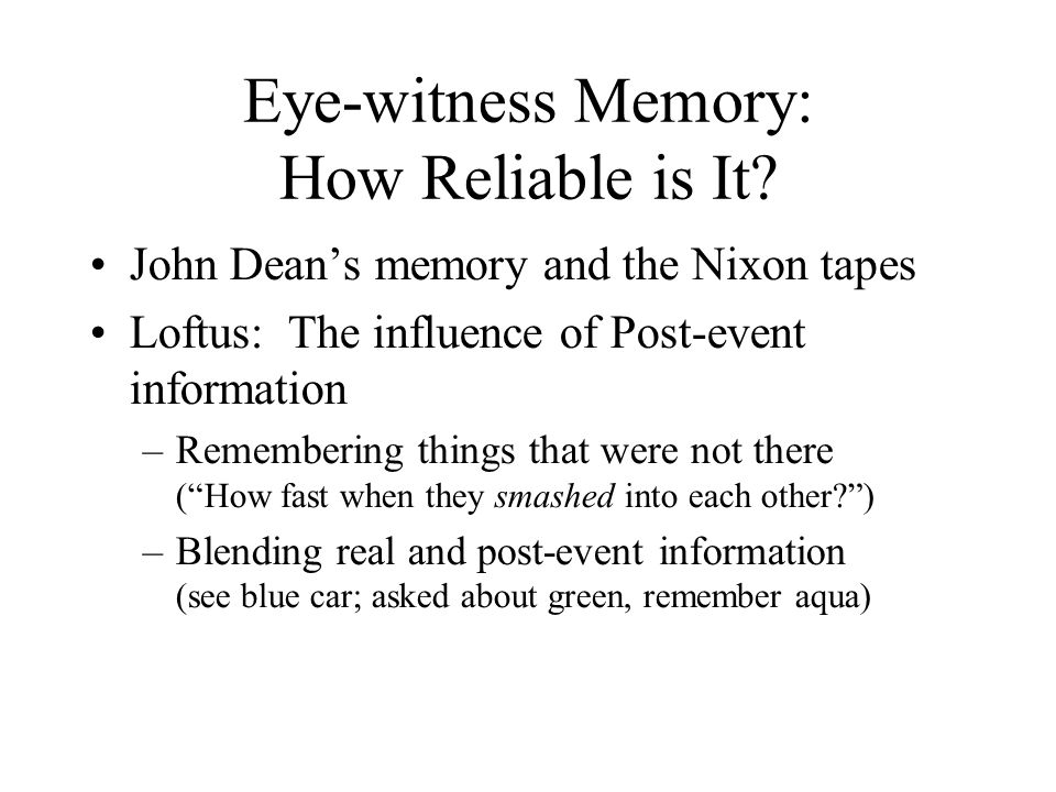 Eye-witness Memory: How Reliable is It.