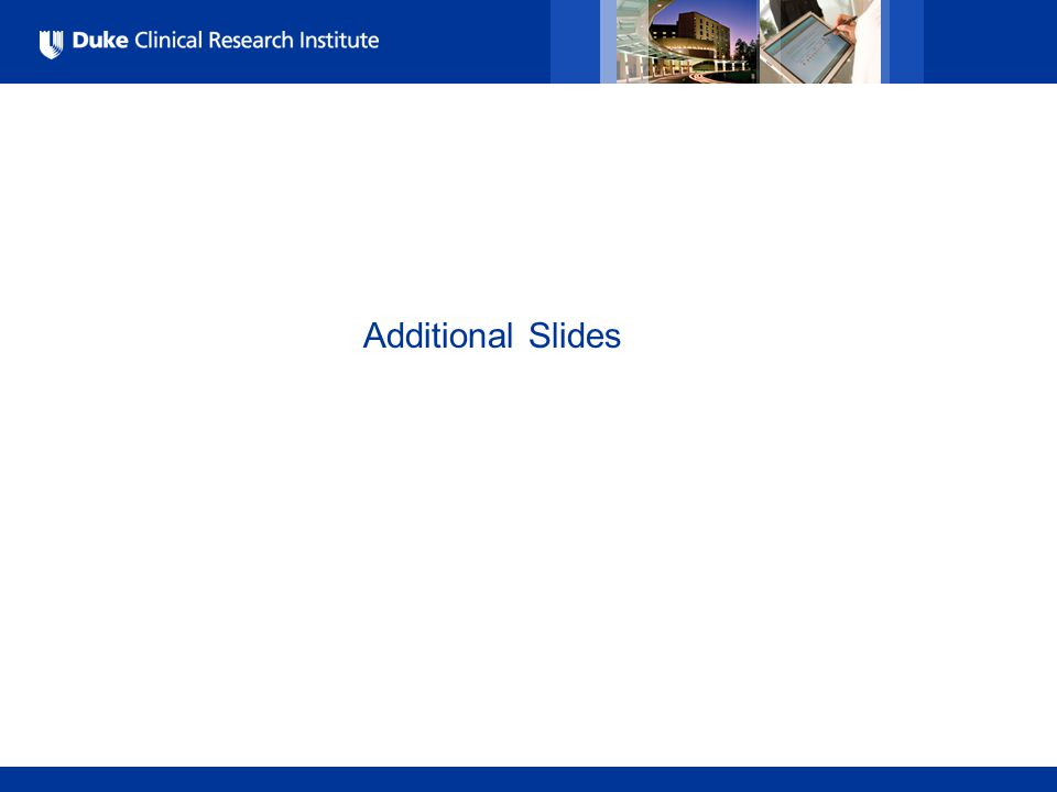 All Rights Reserved, Duke Medicine 2007 Additional Slides