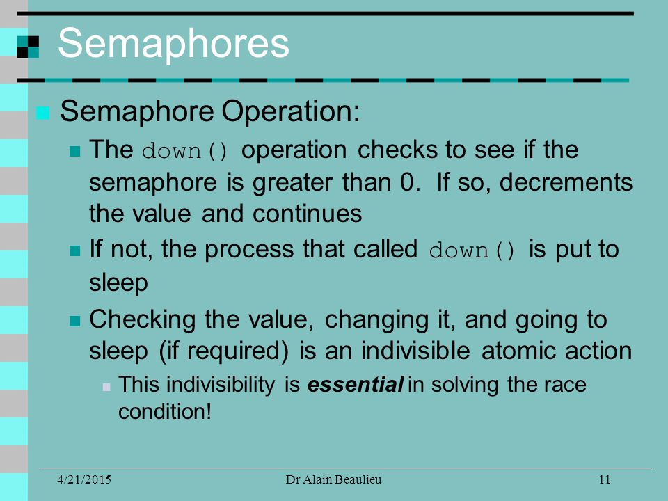 Semaphores Semaphore Operation: The down() operation checks to see if the semaphore is greater than 0.