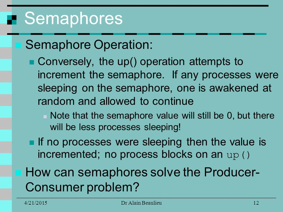 Semaphores Semaphore Operation: Conversely, the up() operation attempts to increment the semaphore.