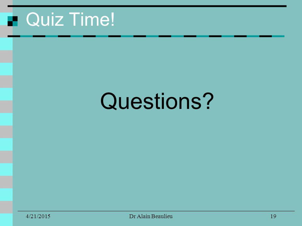 Quiz Time! Questions 4/21/201519Dr Alain Beaulieu