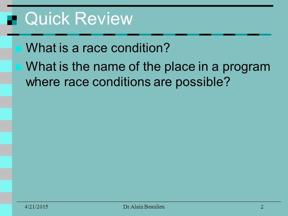 Quick Review What is a race condition.