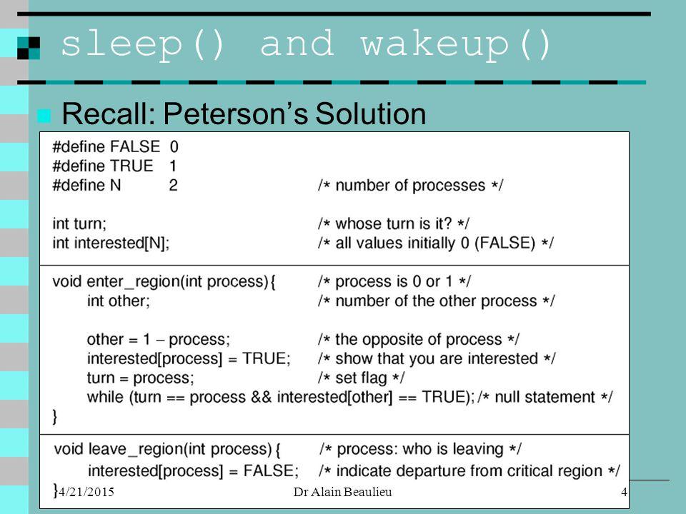 sleep() and wakeup() Recall: Peterson's Solution 4/21/20154Dr Alain Beaulieu