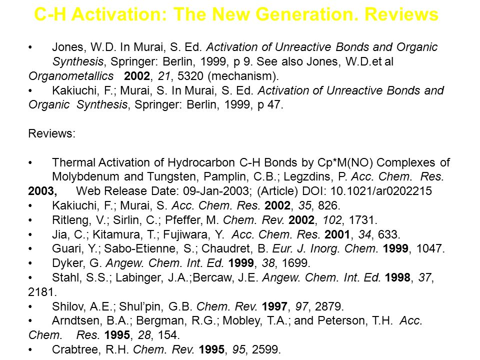 C-H Activation: The New Generation. Reviews Jones, W.D. In Murai, S. Ed. Activation of Unreactive Bonds and Organic Synthesis, Springer: Berlin, 1999,