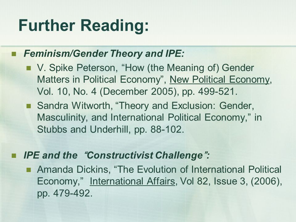 "Further Reading: Feminism/Gender Theory and IPE: V. Spike Peterson, ""How (the Meaning of) Gender Matters in Political Economy"", New Political Economy,"