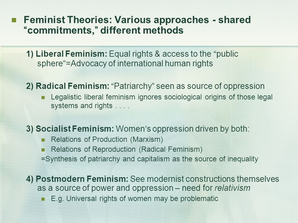 "Feminist Theories: Various approaches - shared ""commitments,"" different methods 1) Liberal Feminism: Equal rights & access to the ""public sphere""=Advo"