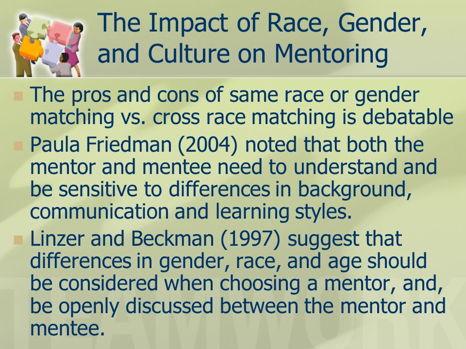 The Impact of Race, Gender, and Culture on Mentoring The pros and cons of same race or gender matching vs.