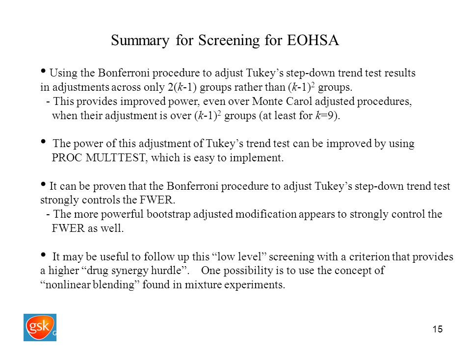 15 Summary for Screening for EOHSA Using the Bonferroni procedure to adjust Tukey's step-down trend test results in adjustments across only 2(k-1) groups rather than (k-1) 2 groups.