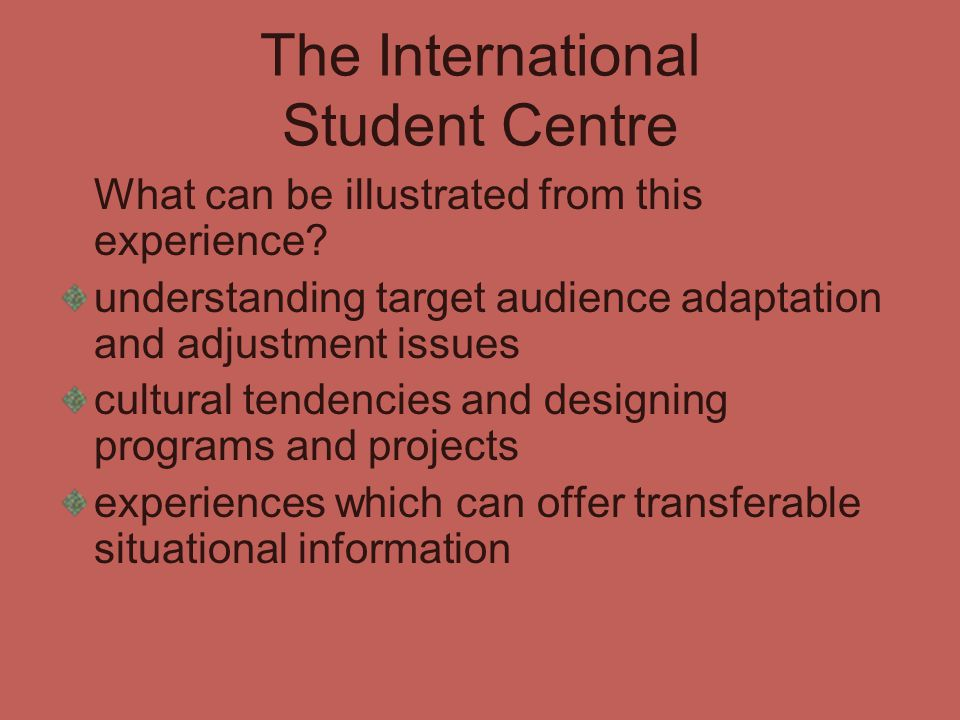 The International Student Centre What can be illustrated from this experience? understanding target audience adaptation and adjustment issues cultural