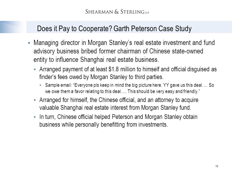 18 Does it Pay to Cooperate? Garth Peterson Case Study  Managing director in Morgan Stanley's real estate investment and fund advisory business bribe