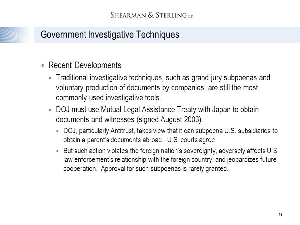 21 Government Investigative Techniques  Recent Developments  Traditional investigative techniques, such as grand jury subpoenas and voluntary produc