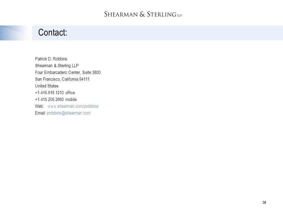 36 Contact: Patrick D. Robbins Shearman & Sterling LLP Four Embarcadero Center, Suite 3800 San Francisco, California 94111 United States +1.415.616.12