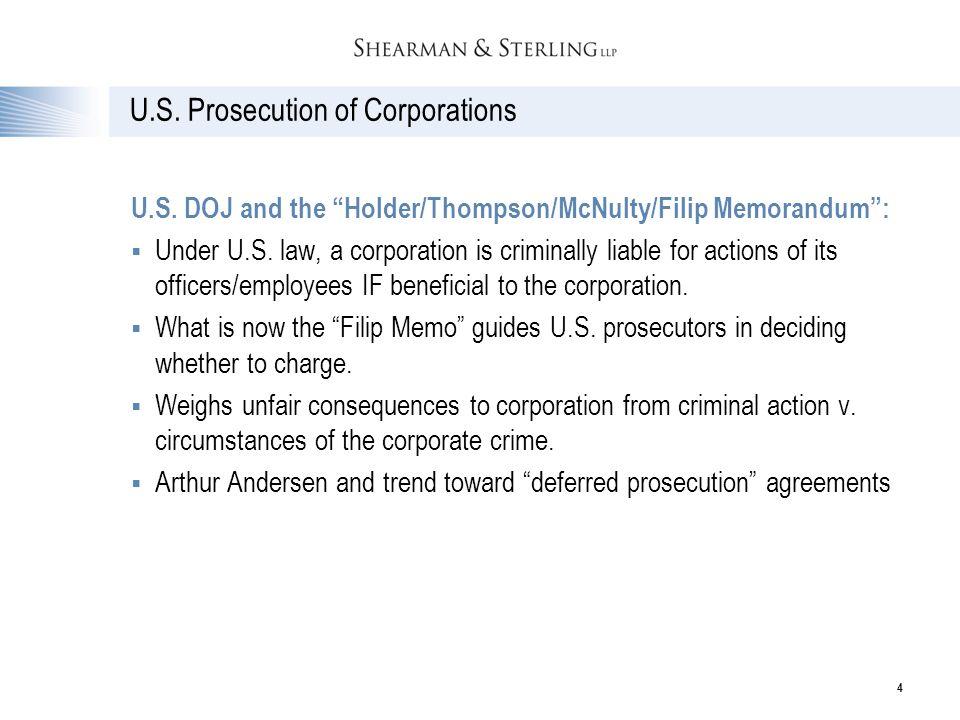 "4 U.S. Prosecution of Corporations U.S. DOJ and the ""Holder/Thompson/McNulty/Filip Memorandum"":  Under U.S. law, a corporation is criminally liable f"