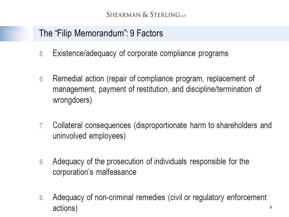 "6 The ""Filip Memorandum"": 9 Factors 5. Existence/adequacy of corporate compliance programs 6. Remedial action (repair of compliance program, replaceme"