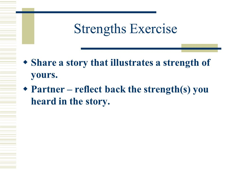 Strengths Exercise  Share a story that illustrates a strength of yours.