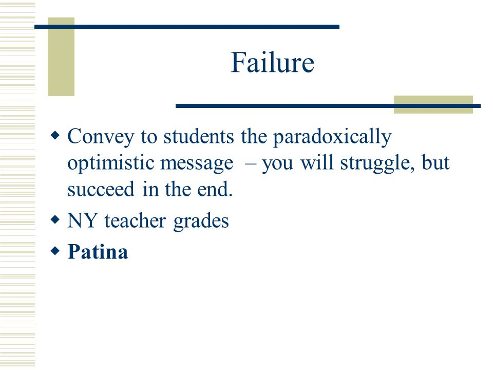 Failure  Convey to students the paradoxically optimistic message – you will struggle, but succeed in the end.