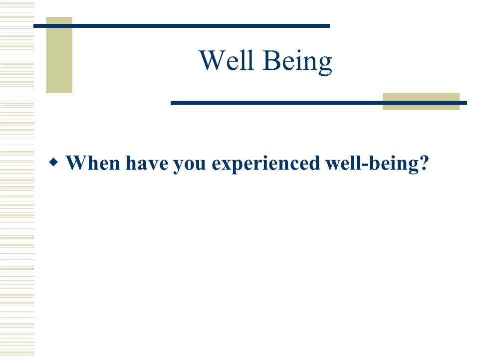 Well Being  When have you experienced well-being