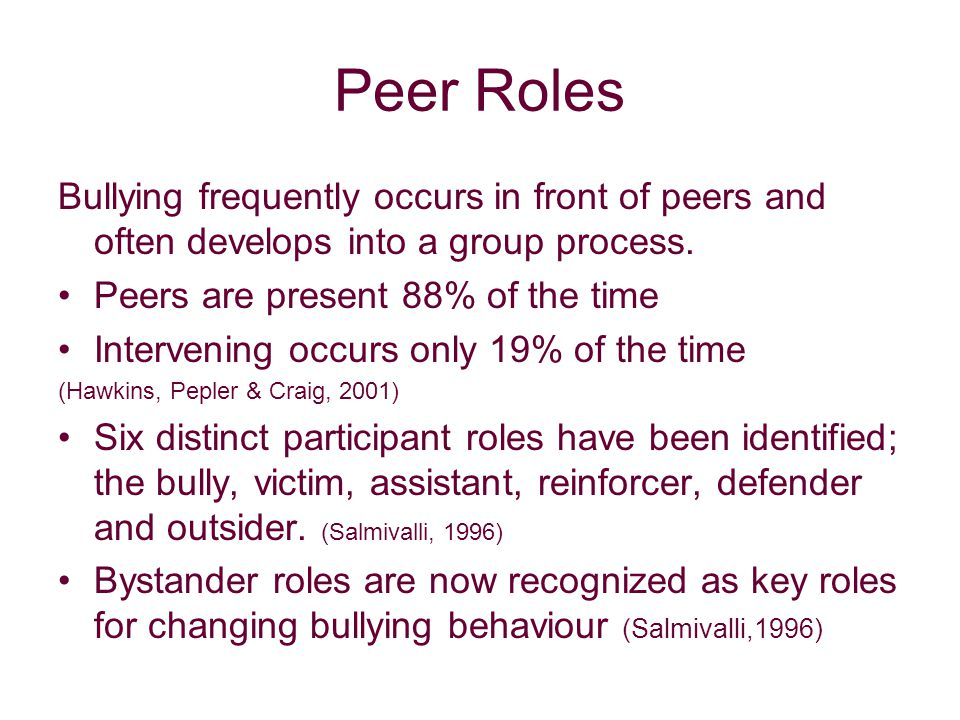 Peer Roles Bullying frequently occurs in front of peers and often develops into a group process.